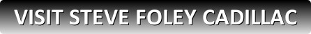 Visit Napleton's Steve Foley Cadillac Dealership